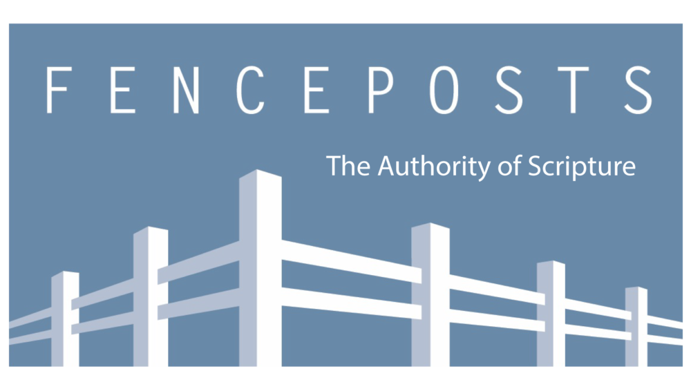 Fenceposts I: The Authority of Scripture