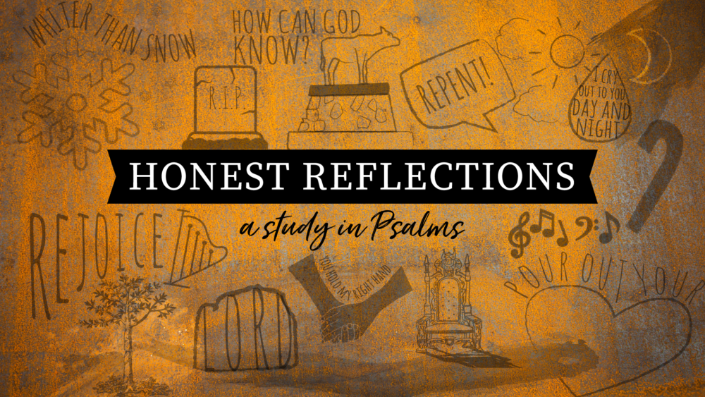 Honest Reflections: A Study in Psalms