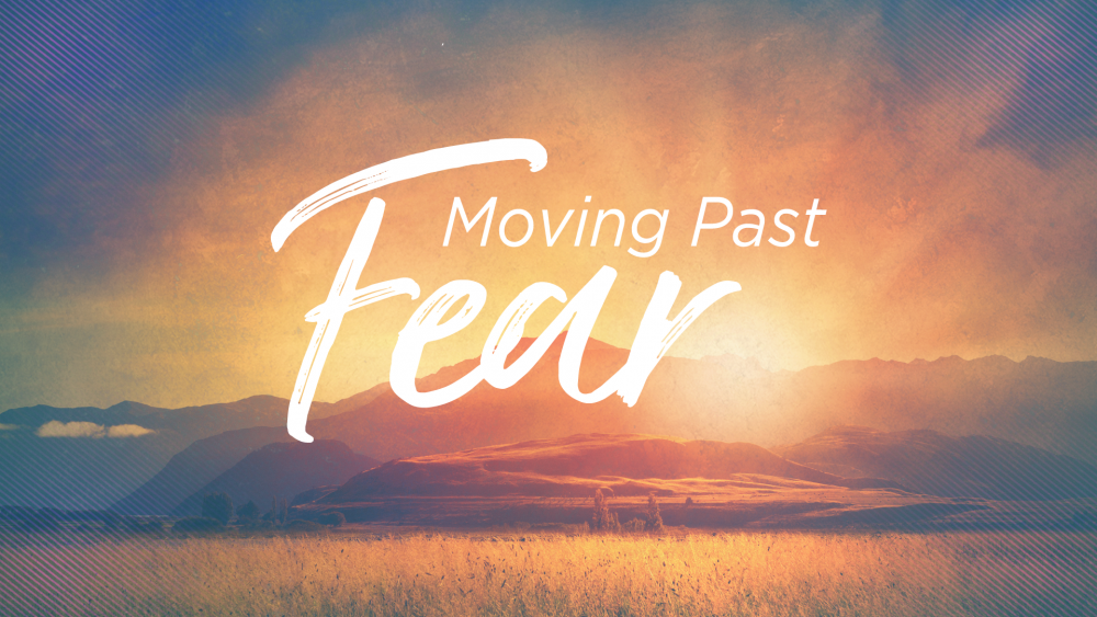 Moving Past Fear